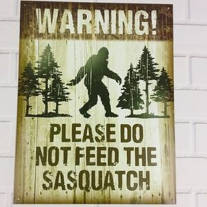 Other - Warning! Do Not Feed The Sasquatch Tin Metal Sign
